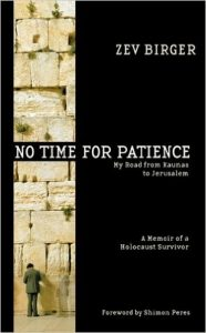 No time for patience : my road from Kaunas to Jerusalem : a memoir of a holocaust survivor / Zev Birger ; foreword by Shimon Peres. – New York : Newmarket Press, 1999. – X, 150 p. Lituanikos archyvas  C(LKA)angl.48/999