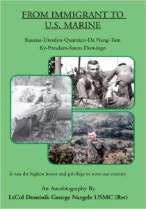 From immigrant to U.S. Marine: Kaunas-Dresden-Quantico-Da Nang-Tam Ky-Potsdam-Santo Domingo / Dominik George Nargele. – [Philadelphia] : Xlibris, 2005. – 237 p.  Lituanikos archyvas  C(LKA)angl.43/005